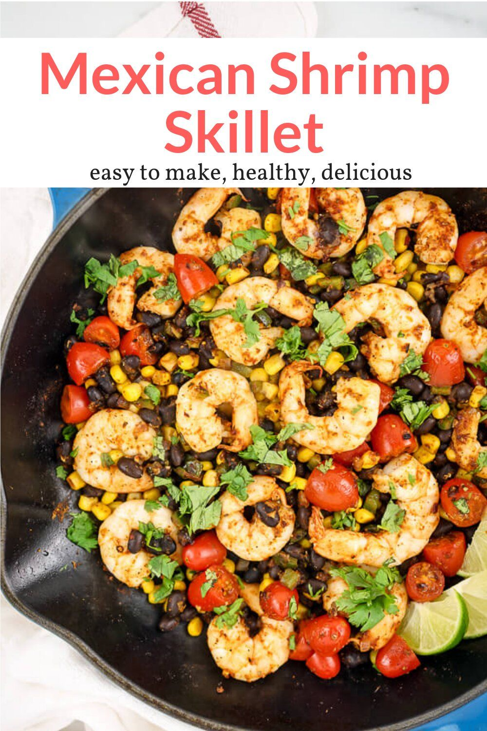Mexican Shrimp Skillet You won't believe how good this simple 15 minute meal tastes! Packed with spicy shrimp, black beans, corn, and tomatoes then topped with fresh cilantro and lime juice.