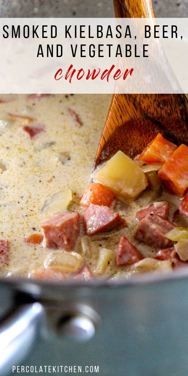 Smoked Kielbasa, Beer, and Vegetable Chowder (Cold Weather Comfort Food!)