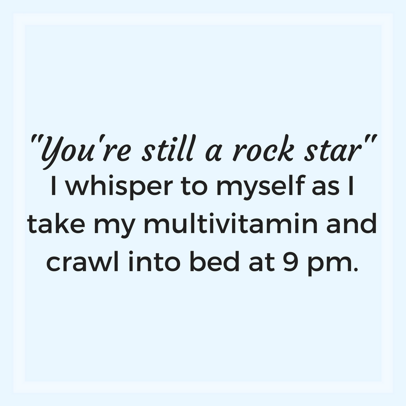 You Re Still A Rock Star I Whisper To Myself As I Take My Multivitamin And Crawl Into Bed At 9 Pm Direct Cellars Multivitamin Agree