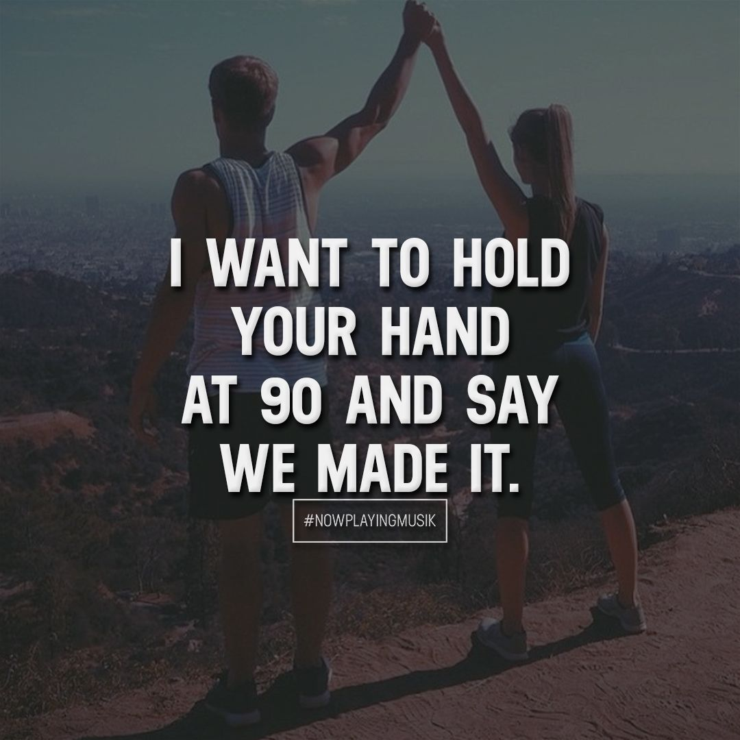 We Made It Quotes I Want To Hold Your Hand At 90 And Say We Made Itlike And Comment