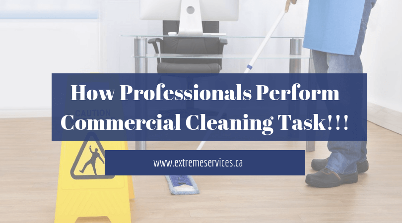 How Professionals Perform Commercial Cleaning Task