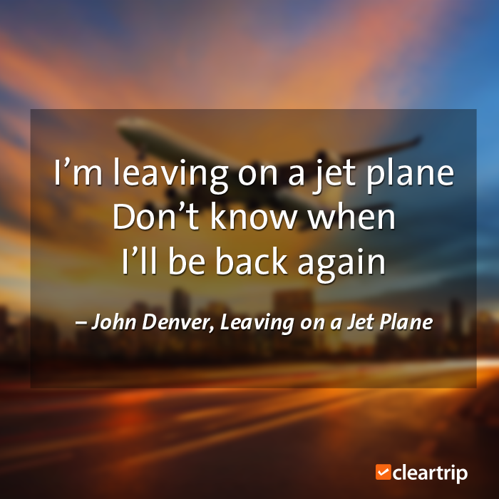 I M Leaving On A Jet Plane Don T Know When I Ll Be Back Again John Denver Leaving On A Jet Plane Cttravelquotes Plane Quotes I Want To Travel Jet Plane