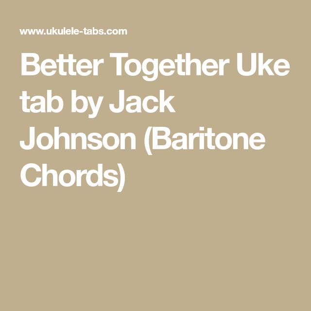 Better Together Uke tab by Jack Johnson (Baritone Chords)   Ukulele ...