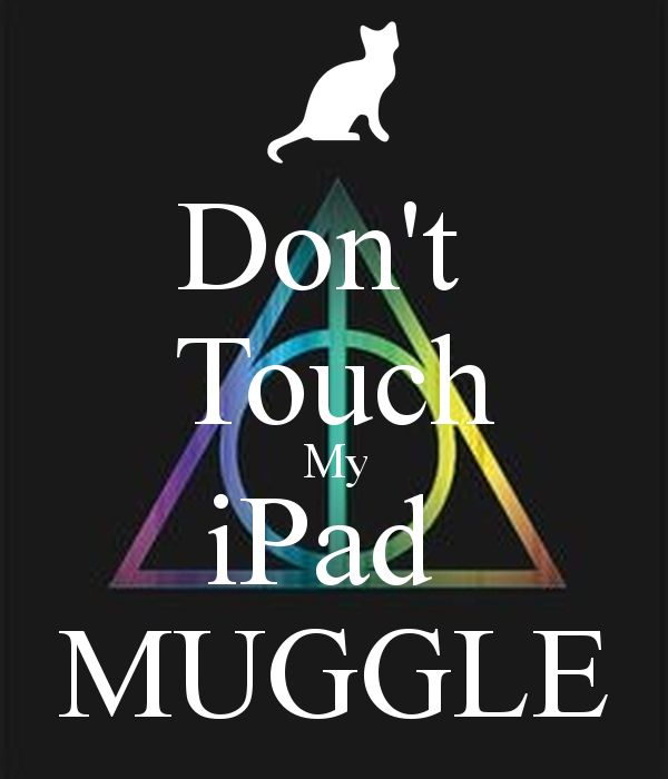 Don 39 t touch my ipad muggle harry potter pinterest - Don t touch my ipad wallpaper ...