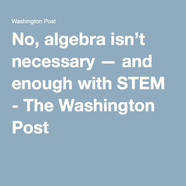 No, algebra isn\'t necessary — and enough with STEM | Algebra ...