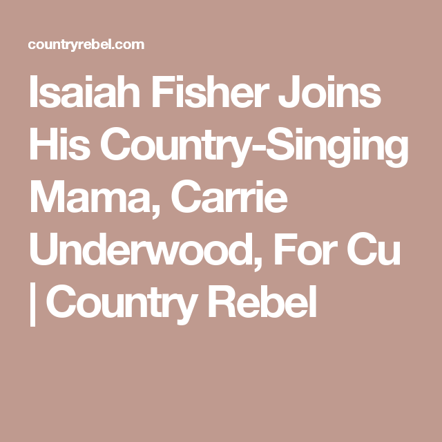 Isaiah Fisher Joins His Country-Singing Mama, Carrie Underwood, For Cu | Country Rebel