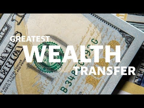 The Greatest Transfer of Wealth in Human History (and how ...