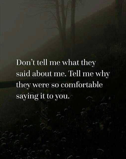 Don't tell me what they say about me...
