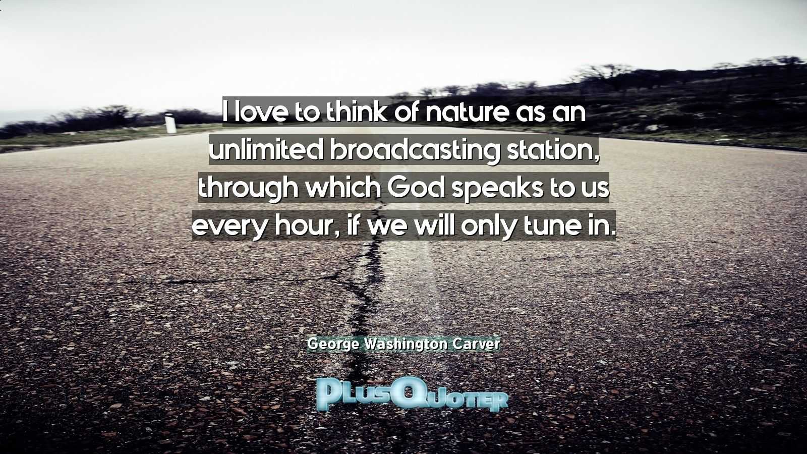 I Love To Think Of Nature As An Unlimited Broadcasting