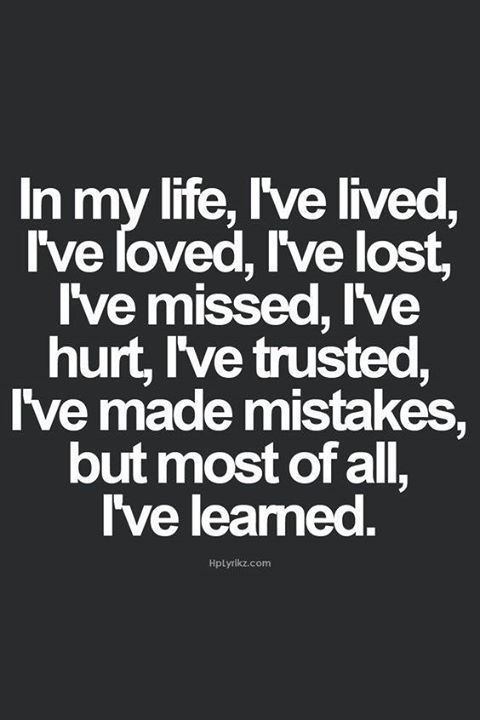 Quotes About Life In My Life I've Lived I've Loved I've Lost I Cool Quote Of The Day Life
