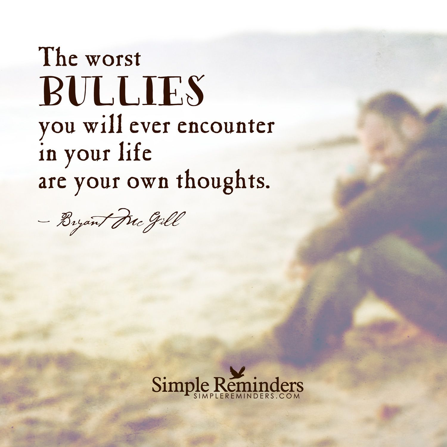 Daily Inspirational Thoughts The Worst Bullies You Will Ever Encounter In Your Life Are Your