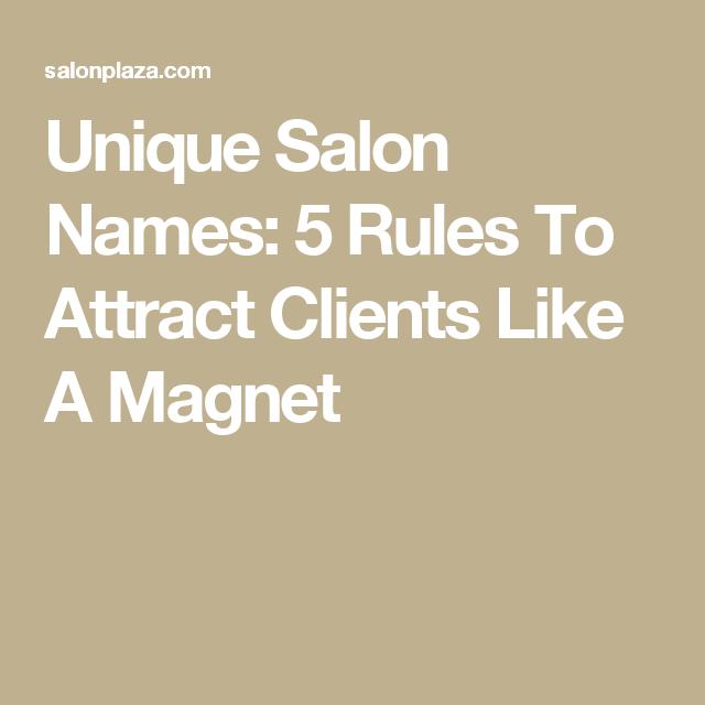 Unique Salon Names 5 Rules To Attract Clients Like A Magnet Salon Plaza Salon Names Beauty Salon Names Hair Salon Names