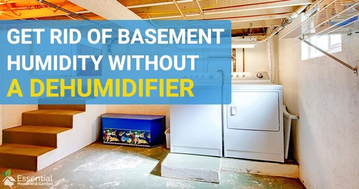 Get Rid Of Humidity In a Basement Without a Dehumidifier