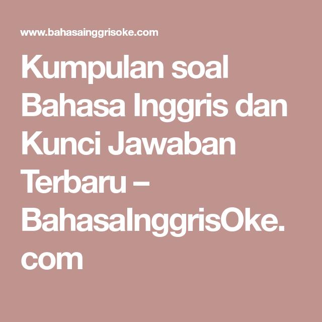 Kumpulan Soal Bahasa Inggris Dan Kunci Jawaban Terbaru Bahasainggrisoke Com