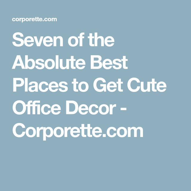 We Rounded Up Seven Of The Absolute Best Places To Get Cute Office Decor     Where Everything Is Functional U0026 Appropriate, Even In A Conservative Office!