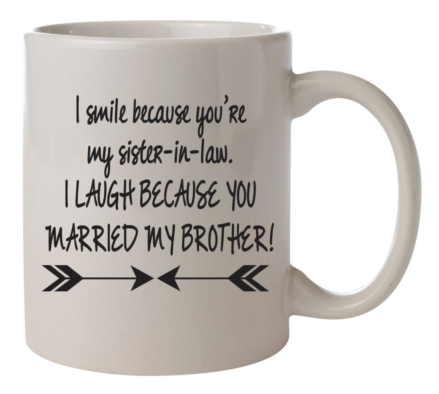 I smile because you're my sister-in-law I laugh because ...