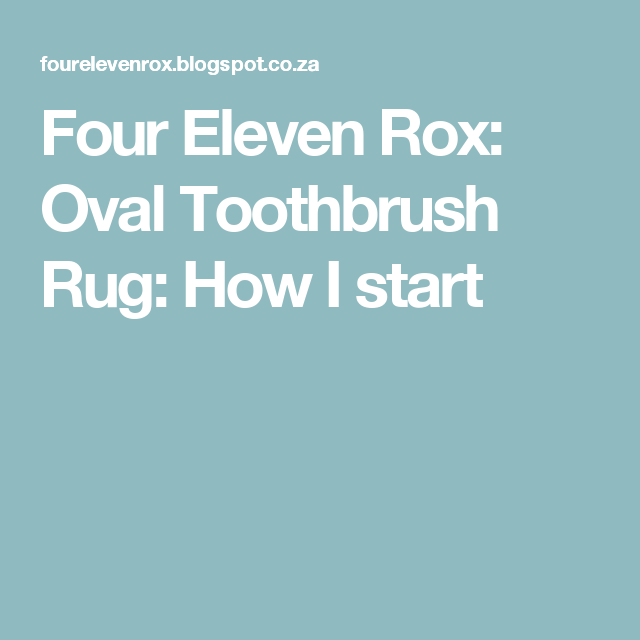 Youtube Toothbrush Rag Rug: Four Eleven Rox: Oval Toothbrush Rug: How I Start