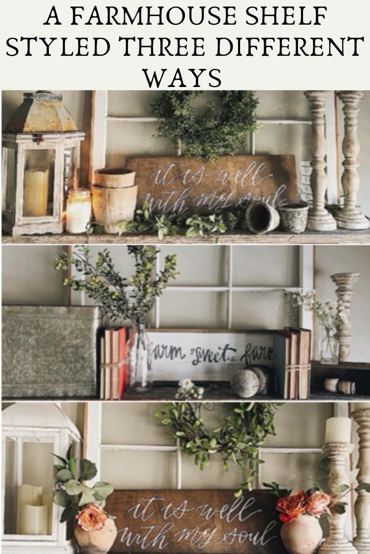 A Farmhouse Shelf Styled Three Different Ways - She Gave It A Go