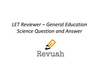 Let Reviewer  General Education Science Question And