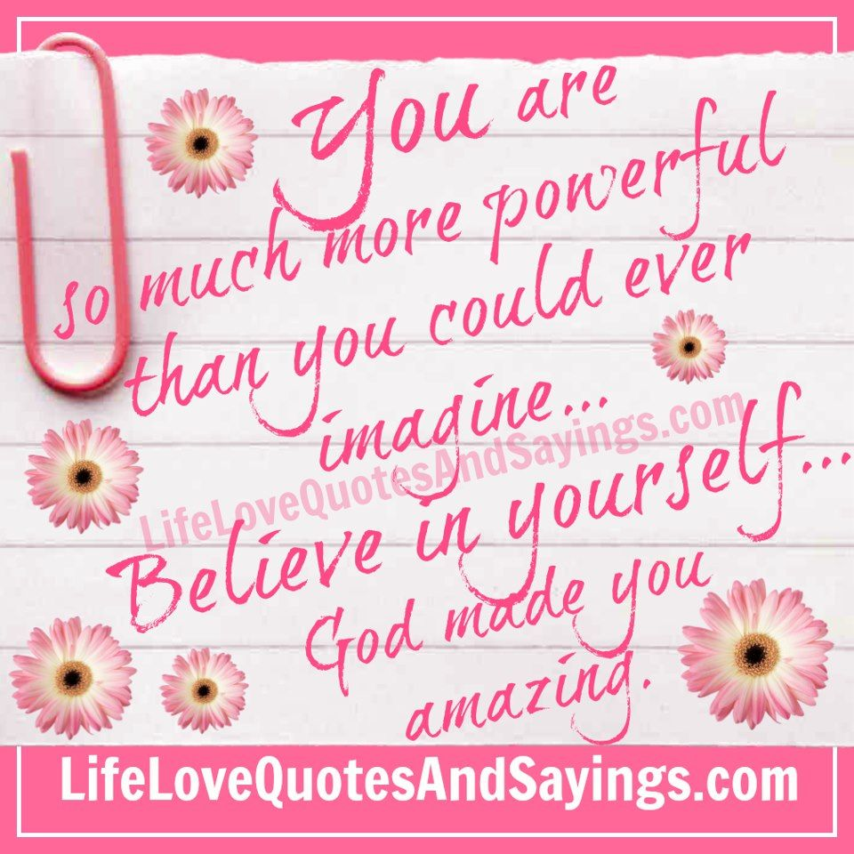 You are so much more powerful than you could ever imagine Believe in Love GodWhy I