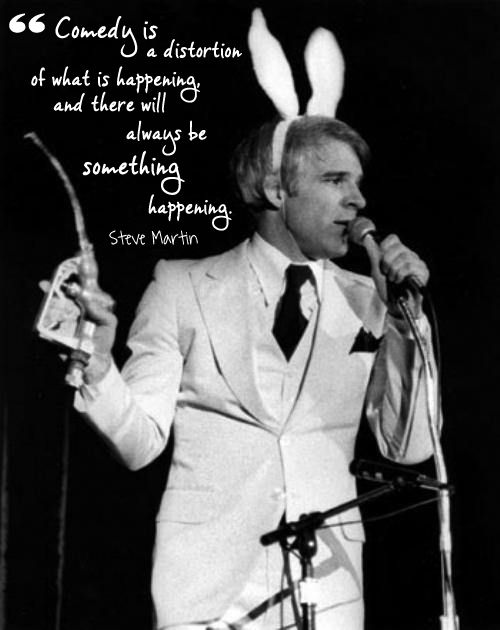 A Quote For Today The Funny Man Steve Martin Living Vintage Steve Martin Stand Up Comedians Happy Birthday Steve