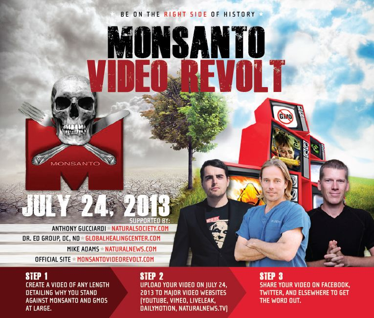 Announcing the Monsanto Video Revolt! July 24, 2013 is the day we tell Monsanto we will no longer accept their mutations to the food supply.