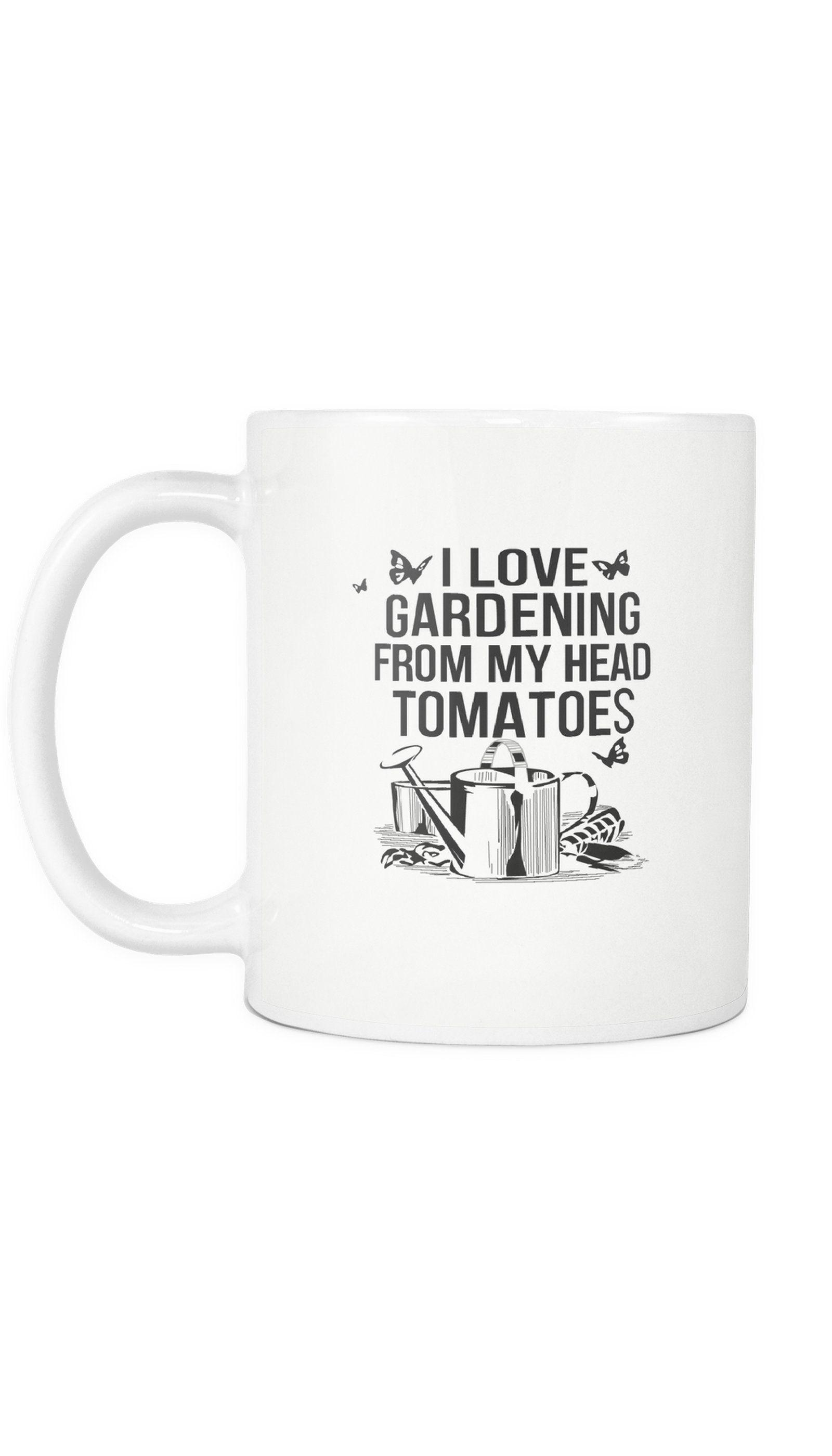 I Love Gardening From My Head Tomatoes Mug Mugs, Funny