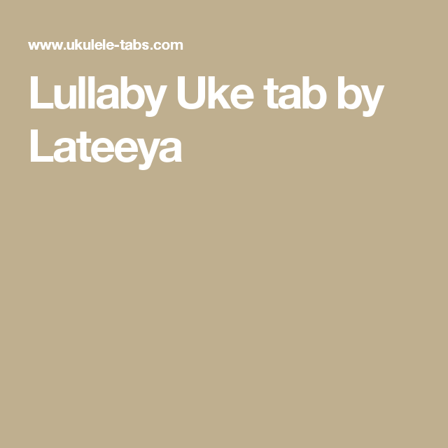Lullaby Uke Tab By Lateeya Uke Pinterest Tablature And Songs