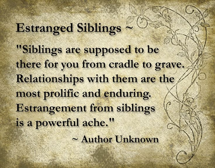 Estranged Sibling Just Had To Edit This And Say I Am In Awe As To How Broken Family Quotes Betrayal Quotes Sibling Quotes