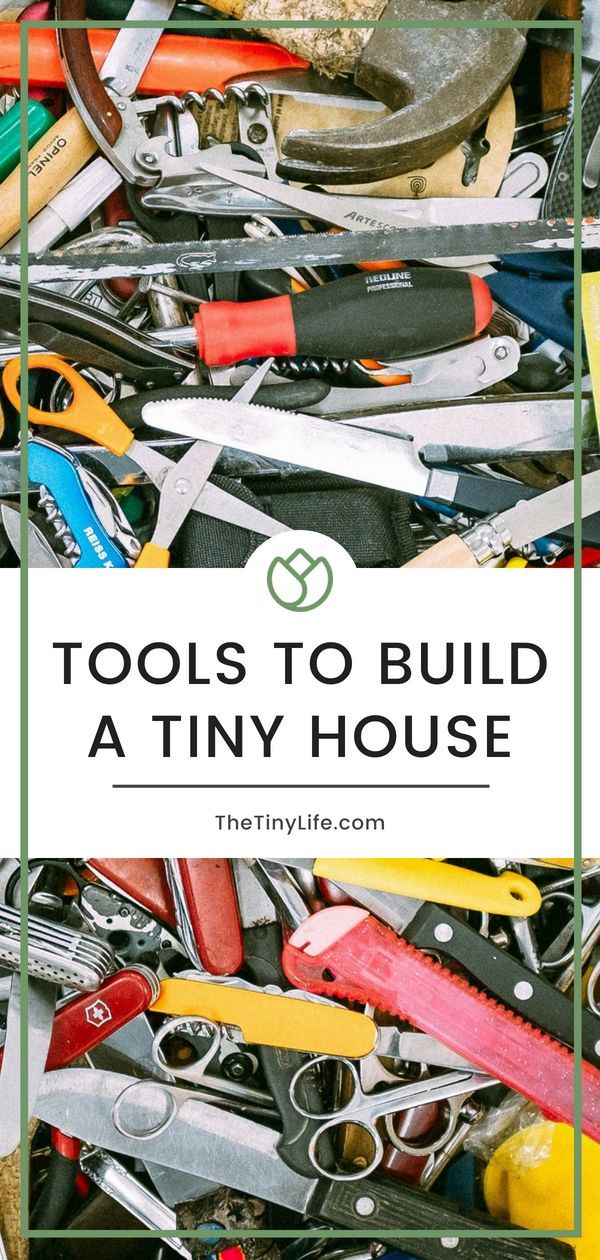 Tools To Build A Tiny House Building A Tiny House Tiny