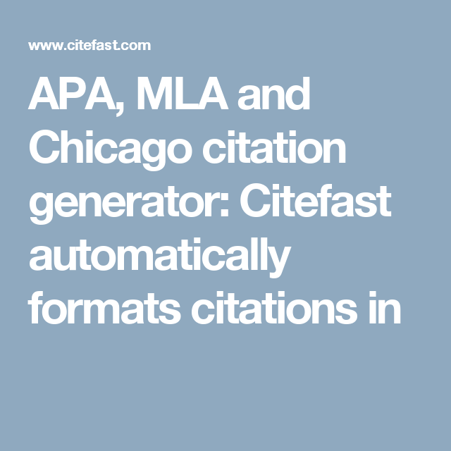Apa Mla And Chicago Citation Generator Citefast Automatically Formats Citations In Mla Generation Apa