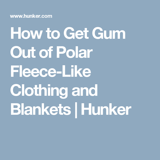 How to Get Gum Out of Anything   Hunker