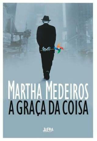 Martha Medeiros - A graça da coisa****