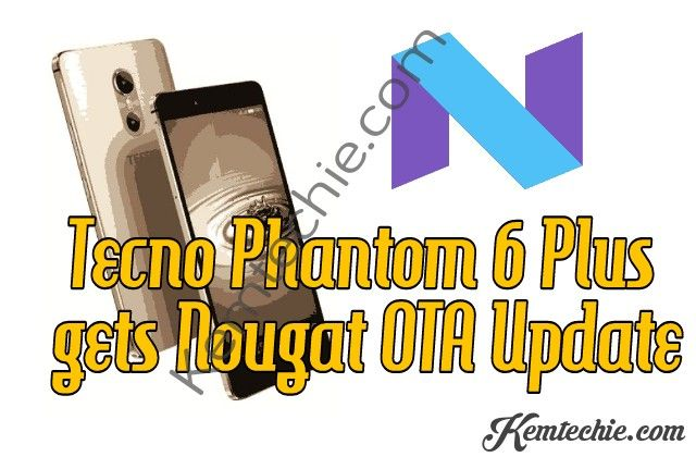How to Update Tecno Phantom 6 Plus to Android 7 Nougat | TRexMobile