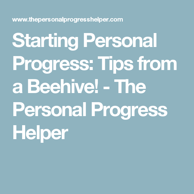 Starting Personal Progress: Tips from a Beehive! - The Personal Progress Helper