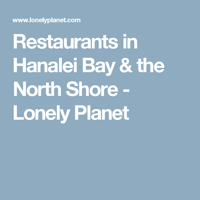 Restaurants In Hanalei Bay The North Shore Hawaii Trip Hawaii