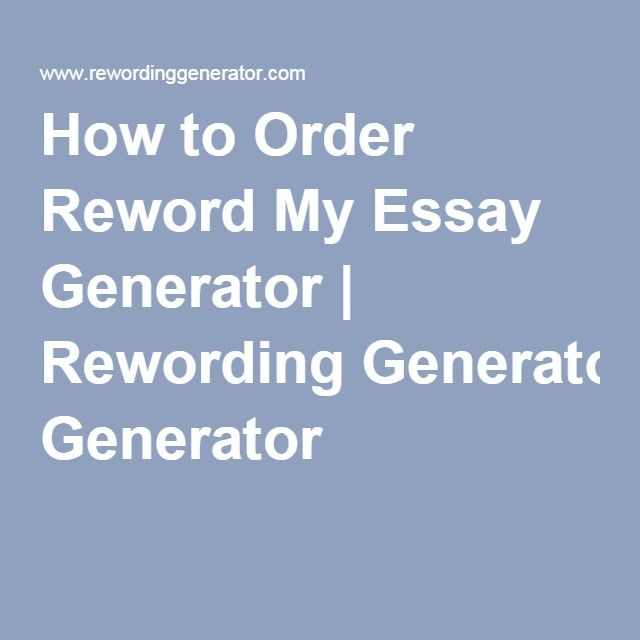 Rewording An Essay Can Be Done Easily By Online Essay Generator It  Rewording An Essay Can Be Done Easily By Online Essay Generator It  Includes Reprocessing If You Are Not Satisfied With Its Quality