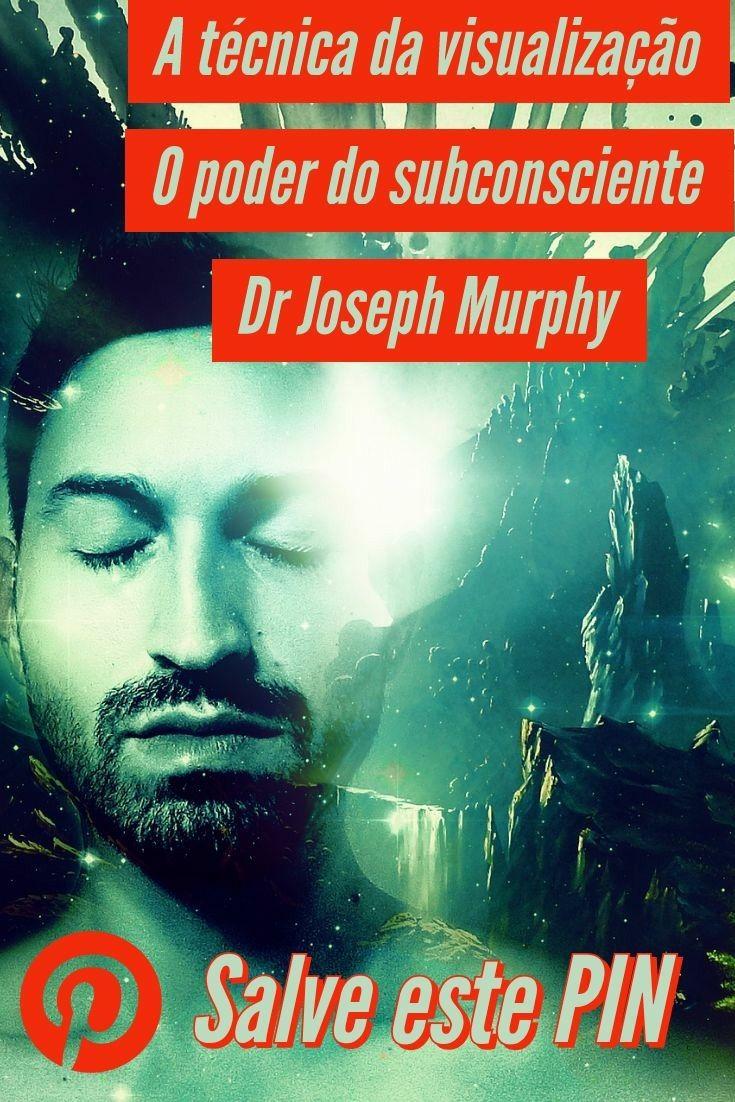 O poder do subconsciente Dr Joseph Murphy a técnica da