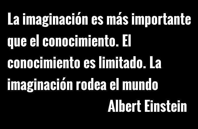 Albert Einstein La Imaginación Es Más Importante Que El Conocimiento El Conocimiento Es Limitado Y La Imaginación Circunda El Albert Einstein Einstein Albert