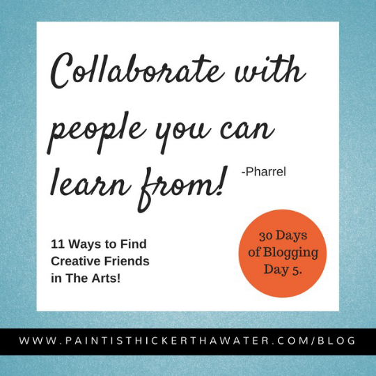 Is it hard to find your creative posse in the Arts? - I've got 11 ways to help you with that at: paintisthickerthanwater.com/howtofindfriendsinthearts