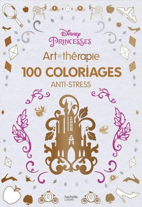 princesses art thrapie 100 coloriages anti stress hachette pratique
