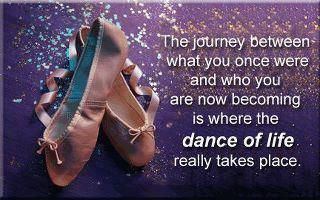 The journey between what you once were and who you are now becoming is where the dance of life really takes place.
