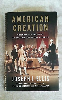 American Creation Triumphs Tragedies At Founding Joseph J Ellis 1st Ed Hcdj Hardcover American The Republic