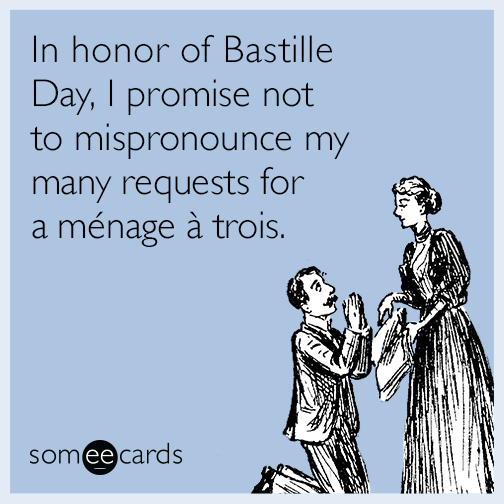 In honor of bastille day i promise not to mispronounce my many in honor of bastille day i promise not to mispronounce my many requests for a menage a trois m4hsunfo