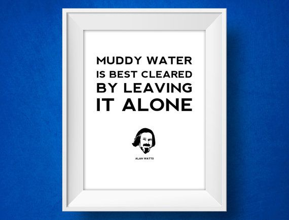 Alan Watts Quote  Muddy Water  Typographic Quote by MisterMotivate