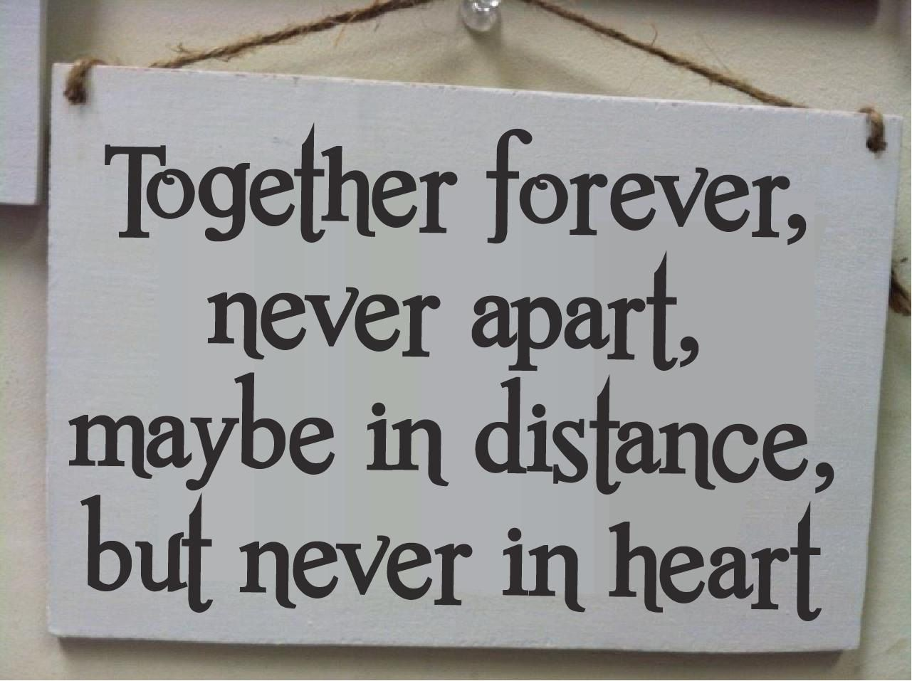 together forever never apart maybe in distance by ...