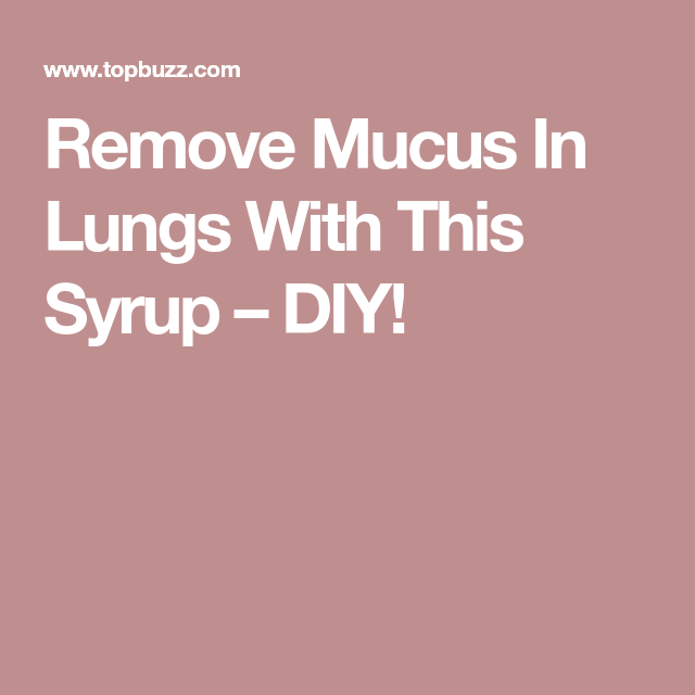 Remove Mucus In Lungs With This Syrup