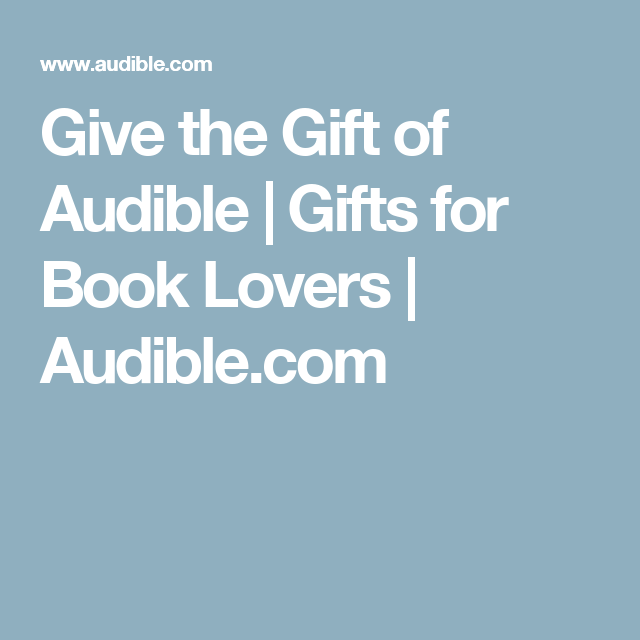 Give The Gift Of Audible Gifts For Book Lovers Audible