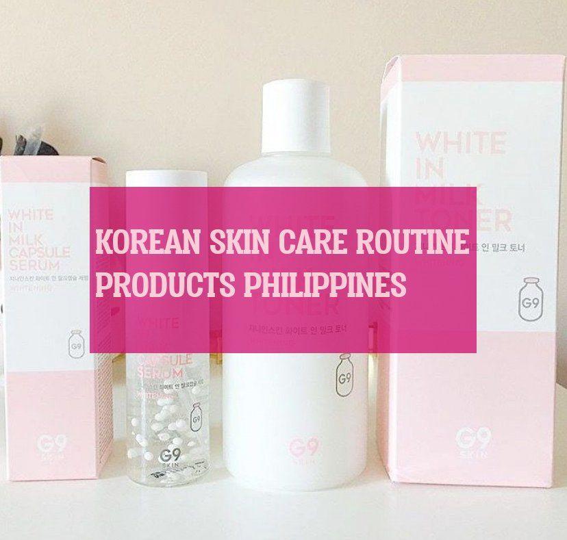 Korean Skin Care Routine Products Philippines Korean Skin
