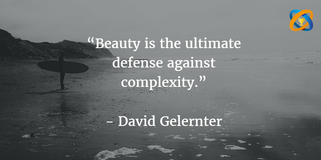 """""""#Beauty is the #ultimate defense against #complexity.""""   #quotes - #David Gelernter"""